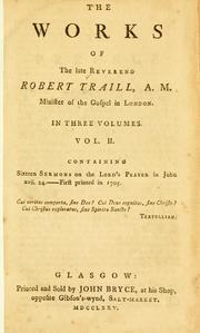 Cover of: The Works of the late Reverend Robert Traill, A.M., minister of the gospel in London