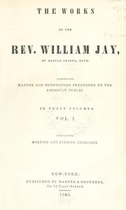 Cover of: The works of the Rev. William Jay, of Argyle chapel, Bath