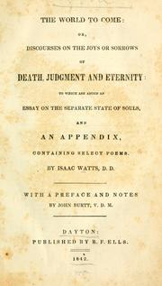 Cover of: The world to come; or, Discourses on the joys or sorrows of death, judgment and eternity: to which are added an essay on the separate state of souls, and an appendix, containing select poems.