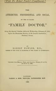 Cover of: The attributes, professional and social, of the so-called Family Doctor | Robert Fowler