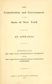 Cover of: The Constitution and government of the State of New York: an appraisal : transmitted to the New York State Constitutional Convention