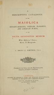 Cover of: A descriptive catalogue of the maiolica, Hispano-Moresco, Persian, Damascus, and Rhodian wares in the South Kensington Museum | South Kensington Museum.