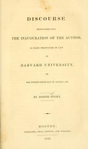 Cover of: A discourse pronounced upon the inauguration of the author, as Dane Professor of Law in Harvard University, on the twenty-fifth day of August, 1829