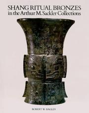 Cover of: Shang Ritual Bronzes in the Arthur M. Sackler Collections (Ancient Chinese Bronzes-in the Arthur M. Sackler Collections , Vol 1)