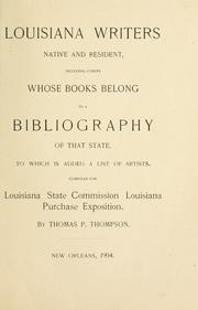 Cover of: Louisiana writers native and resident, including others whose books belong to a bibliography of that state, to which is added a list of artists. | Thomas Payne Thompson