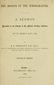 Cover of: The mission of the schoolmaster: a sermon preached in the Chapel of St. Mark's College, Chelsea, on St. Mark's Day, 1885