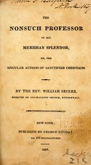 Cover of: The nonsuch professor in his meridian splendor; or, The singular actions of sanctified Christians. | Secker, William Rev.