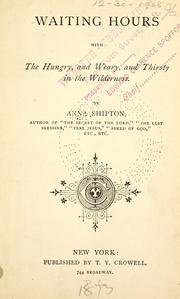 Cover of: Waiting hours with the hungry, and weary, and thirsty in the wilderness | Anna Shipton