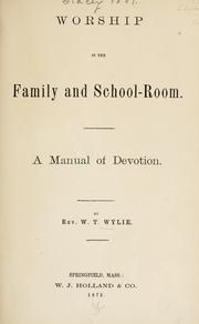 Cover of: Worship, in the family and school-room. | Wylie, W. T. Rev.