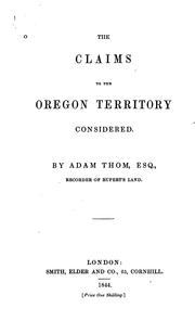 Cover of: claims to the Oregon territory considered. | Adam Thom