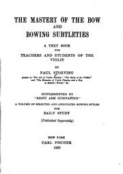 Cover of: The mastery of the bow and bowing subtleties | Paul Stoeving