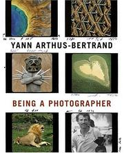 Cover of: Yann Arthus-Bertrand: Being a Photographer