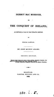 Cover of: Dermot MacMorrogh, or the conquest of Ireland: An Historical Tale Of The Twelfth Century In Four Cantos