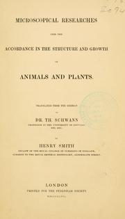 Cover of: Microscopical researches into the accordance in the structure and growth of animals and plants | Theodor Schwann
