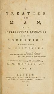 Cover of: A treatise on man, his intellectual faculties and his education: A posthumous work of M. Helvetius. Translated from the French, with additional notes, by W. Hooper, ...