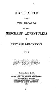 Extracts from the records of the Merchant Adventurers of Newcastle-upon-Tyne.