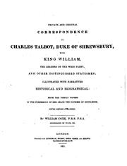 Private and original correspondence of Charles Talbot, Duke of Shrewsbury, with King William, the leaders of the Whig party, and other distinguished statesmen by Shrewsbury, Charles Talbot Duke of