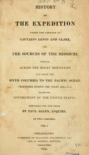 History of the expedition under the command of Captains Lewis and Clark, to the sources of the Missouri, thence across the Rocky Mountains and down the river Columbia to the Pacific Ocean by Meriwether Lewis