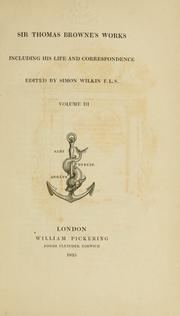 Cover of: Sir Thomas Browne's works: including his life and correspondence