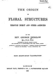 Cover of: The origin of floral structures through insect and other agencies | Henslow, George