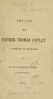 Cover of: The life of Father Thomas Copley | Katherine Costigan Dorsey