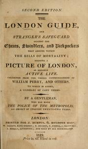 Cover of: The London guide and stranger's safeguard against the cheats, swindlers, and pickpockets that abound within the bills of mortality | collected from the verbal communications of William Perry and others, by a gentleman who has made the police of the metropolis an object of enquiry twenty-two years/