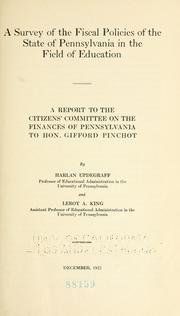 Cover of: A survey of the fiscal policies of the state of Pennsylvania in the field of education: a report of the Citizens Committee on the Finances of Pennsylvania to Hon. Gifford Pinchot