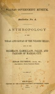 Cover of: Anthropology of the Todas and Kotas of the Nilgiri Hills: and of the Bráhmans, Kammálans, Pallis, and Pariahs of Madras City