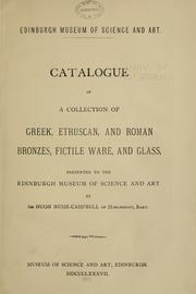 Cover of: Catalogue of a collection of Greek, Etruscan and Roman bronzes, fictile ware and glass | Edinburgh Museum of Science and Art.