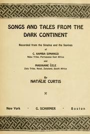 Cover of: Songs and tales from the dark continent, recorded from the singing and the sayings of C. Kamba Simango ... and Madikane Cele ... | Natalie Curtis Burlin