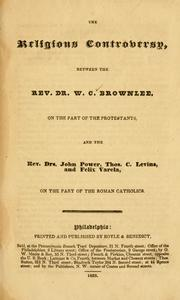 Cover of: The religious controversy between the Rev. Dr. W. C. Brownlee, on the part of the Protestants, and the Rev. Dr. J. Power, Thos. C. Levins, and Felix Varela on the part of the Roman Catholics