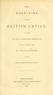 Cover of: The destinies of the British Empire, and the duties of British Christians at the present crisis. | William Thorp
