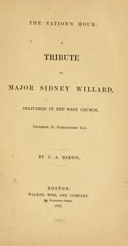 Cover of: The nation's hour, a tribute to Major Sidney Willard: delivered in the West Church, December 21, Forefathers' Day