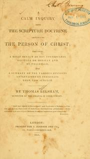 A calm inquiry into the Scripture doctrine concerning the person of Christ by Thomas Belsham