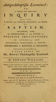 Cover of: Antipaedobaptism examined, or, A strict and impartial inquiry into the nature and design, subjects and mode of baptism