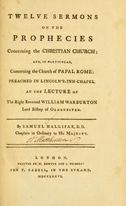 Cover of: Twelve sermons on the prophecies concerning the Christian Church, and, in particular, concerning the Church of Papal Rome | Samuel Hallifax