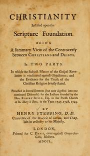 Christianity justified upon the Scripture foundation by Stebbing, Henry