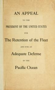 Cover of: An appeal to the President of the United States for the retention of the fleet and for an adequate defense in the Pacific ocean