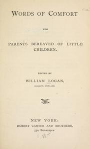 Cover of: Words of comfort for parents bereaved of little children. | Logan, William