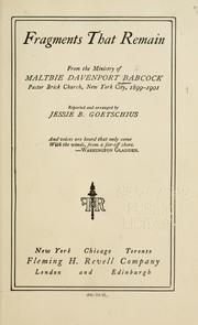 Cover of: Fragments that remain from the ministry of Maltbie Davenport Babcock: pastor Brick church, New York city, 1899-1901