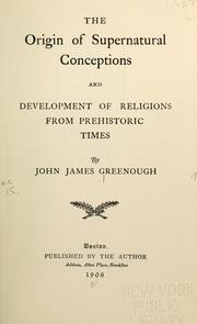 Cover of: origin of supernatural conceptions and development of religions from prehistoric times. | John James Greenough