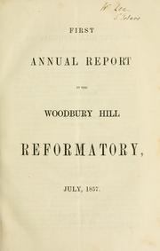 Cover of: First annual report of the Woodbury Hill Reformatory, July, 1857. | Woodbury Hill Reformatory