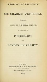 Cover of: Substance of the speech of Sir Charles Wetherell before the Lords of the Privy Council, on the subject of incorporating the London University. | Wetherell, Charles Sir