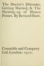 Cover of: The doctor's dilemma, Getting married, and The shewing-up of Blanco Posnet