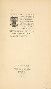 Cover of: Catalogue of a loan collection of ancient and historic articles, exhibited by Daughters of the Revolution of the Commonwealth of Massachusetts. Copley Hall, April 19-20-21, 1897, Boston. by Massachusetts Daughters of the American Revolution.