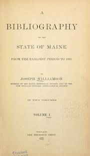 A bibliography of the state of Maine from the earliest period to 1891 by Williamson, Joseph