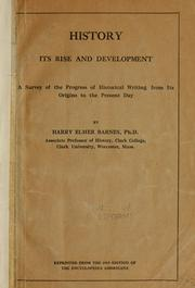 Cover of: History, its rise and development: a survey of the progress of historical writing from its origins to the present day