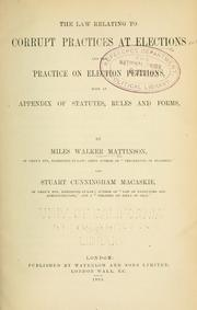 Cover of: The law relating to corrupt practices at elections and the practice on election petitions with an appendix of statutes, rules and forms | Mattinson, Miles Walker Sir