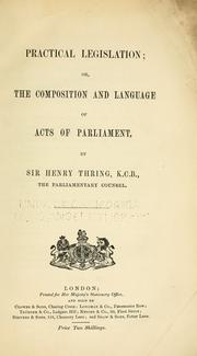 Cover of: Practical legislation; or, The composition and language of acts of Parliament | Thring, Henry Thring Baron