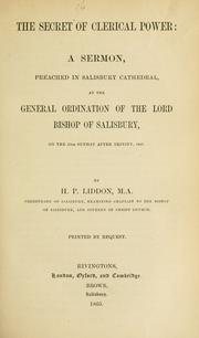 Cover of: The secret of clerical power: a sermon, preached in Salisbury Cathedral, at the general ordination of the Lord Bishop of Salisbury, on the 15th Sunday after Trinity, 1865